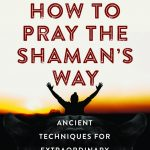 How to Pray the Shaman's Way on SALE for just 99 cents!